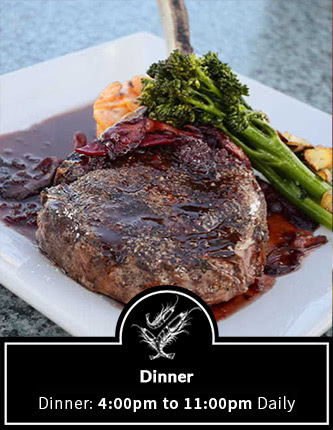 Dinner: 4:00pm to 11:00pm Daily