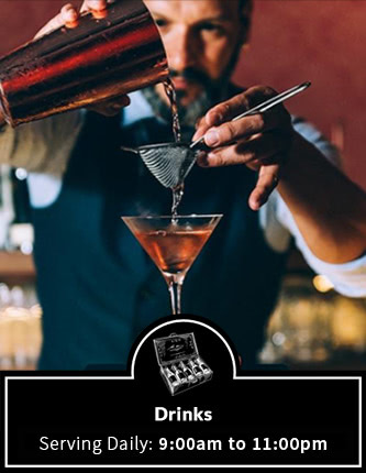 Drinks Serving Daily: 9:00am to 11:00pm